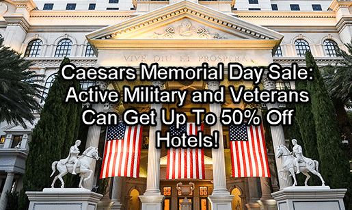 Get up to 50% Off All Caesars Hotels for Active Duty Military and Veterans. Memorial Day Sale.